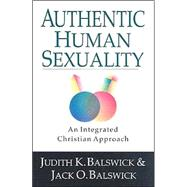 Authentic Human Sexuality : An Integrated Christian Approach