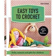 Easy Toys to Crochet Dolls, animals and gifts for children