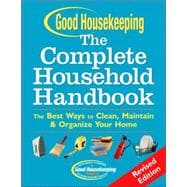 Good Housekeeping The Complete Household Handbook, Revised Edition The Best Ways to Clean, Maintain & Organize Your Home