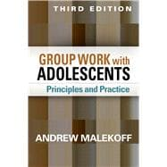 Group Work with Adolescents, Third Edition Principles and Practice