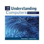 Understanding Computers: Today and Tomorrow, Comprehensive, 13th Edition