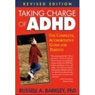Taking Charge of ADHD, Revised Edition The Complete, Authoritative Guide for Parents