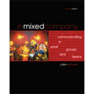 In Mixed Company: Communicating in Small Groups and Teams, 7th Edition