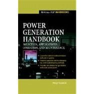 Power Generation Handbook : Selection, Applications, Operation, Maintenance
