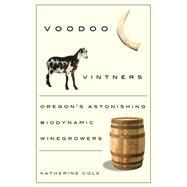 Voodoo Vintners : Oregon's Astonishing Biodynamic Winegrowers