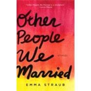 Other People We Married: Stories