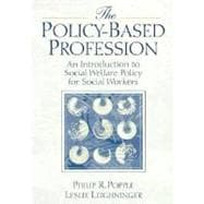 Policy Based Profession : An Introduction to Social Welfare Policy for Social Workers