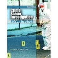 Crime Scene Investigation and Reconstruction : With Guidelines for Crime Scene Search and Physical Evidence Collection