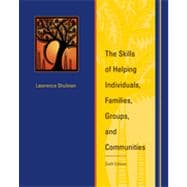 The Skills of Helping Individuals, Families, Groups, and Communities , 6th Edition