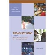 Broadcast News Handbook : Writing, Reporting, and Producing in a Converging Media World