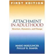 Attachment in Adulthood, First Edition Structure, Dynamics, and Change