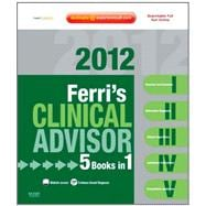 Ferri's Clinical Advisor 2012 : 5 Books in 1, Expert Consult - Online and Print