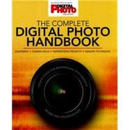 The Complete Digital Photo Handbook Your #1 Guide for Inspirational Photography