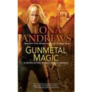 Gunmetal Magic : A Novel in the World of Kate Daniels