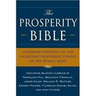 The Prosperity Bible Landmark Writings on the Incredible Prospering Powers of the Human Mind