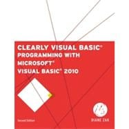 Clearly Visual Basic: Programming with Microsoft Visual Basic 2010, 2nd Edition