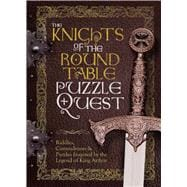 The Knights of the Round Table Puzzle Quest Riddles, Conundrums & Puzzles Inspired by the Legend of King Arthur