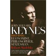 John Maynard Keynes : 1883-1946: Economist, Philosopher, Statesman