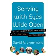 Serving with Eyes Wide Open : Doing Short-Term Missions with Cultural Intelligence