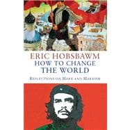 How to Change the World : Reflection on Marx and Marxism