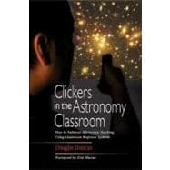 Clickers in the Astronomy Classroom : How to Enhance Astronomy Teaching Using Classroom Response Systems
