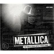 Metallica The Story of Heavy Metal's Biggest Band