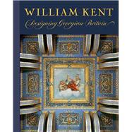 William Kent; Designing Georgian Britain