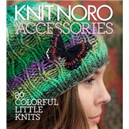 Knit Noro: Accessories : 30 Colorful Little Knits