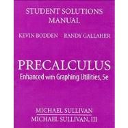 Student Solutions Manual for Precalculus Enhanced with Graphing Utilities