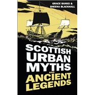 Scottish Urban Myths and Ancient Legends 9780750956222R