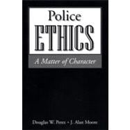 Police Ethics A Matter of Character