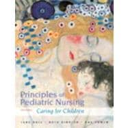Principles of Pediatric Nursing Caring for Children Plus NEW MyNursingLab with Pearson eText -- Access Card Package