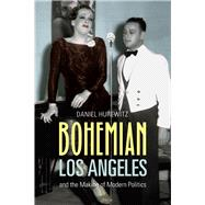 Bohemian Los Angeles: And the Making of Modern Politics 9780520256231R