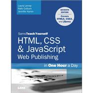 HTML, CSS & JavaScript Web Publishing in One Hour a Day, Sams Teach Yourself Covering HTML5, CSS3, and jQuery