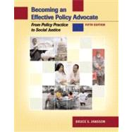 Becoming an Effective Policy Advocate : From Policy Practice to Social Justice