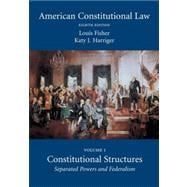American Constitutional Law : Volume One, Constitutional Structures: Separated Powers and Federalism