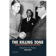 The Killing Zone The United States Wages Cold War in Latin America
