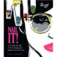 Nail It! 100 Step-by-Step DIY Designs for Fashion-Forward Nails