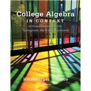 College Algebra in Context : With Applications for the Managerial, Life, and Social Sciences