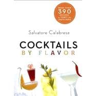 Cocktails by Flavor More than 390 Recipes to Tempt the Taste Buds