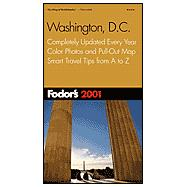 Fodor's Washington, D. C. 2001 : Completely Updated Every Year, Color Photos and Pull-Out Map, Smart Travel Tips from A to Z