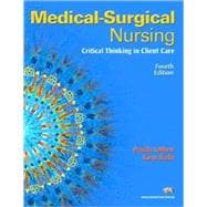 Medical-Surgical Nursing : Critical Thinking in Client Care, Single Volume Value Pack (includes Medical Surgical Nursing Clinical Manual for Medical Surgical Nursing Clinical Manual and MyNursingLab Student Access for Medical Surgical Nursing)