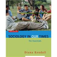 Sociology in Our Times : The Essentials (with InfoTrac)