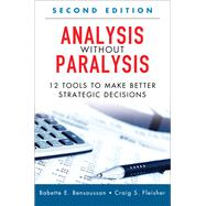 Analysis Without Paralysis 12 Tools to Make Better Strategic Decisions (Paperback)