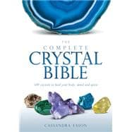 The Complete Crystal Bible 500 Crystals to Heal Your Body, Mind and Spirit