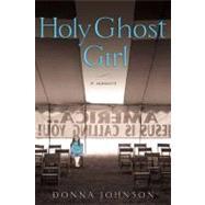 Holy Ghost Girl : A Memoir
