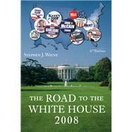 The Road to the White House 2008: The Politics of Presidential Elections