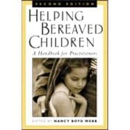 Helping Bereaved Children, Second Edition A Handbook for Practitioners