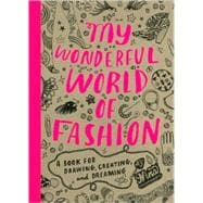 My Wonderful World of Fashion : A Book for Drawing, Creating and Dreaming