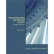 Financial Reporting and Statement Analysis: A Strategic Perspective
